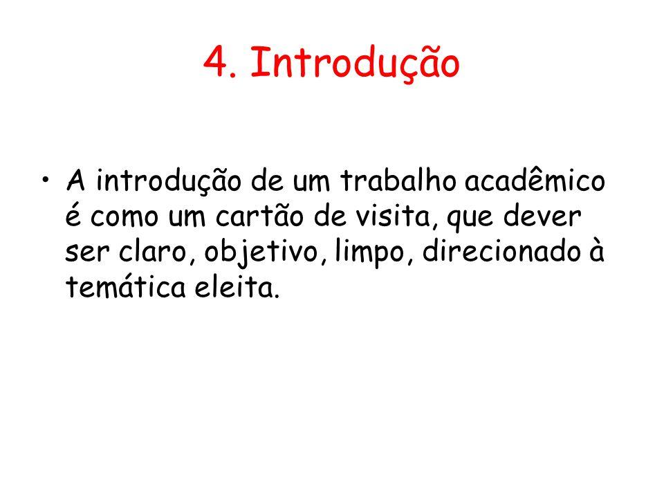4. Introdução •A introdução de um trabalho acadêmico é como um cartão de visita, que dever ser claro, objetivo, limpo, direcionado à temática eleita.