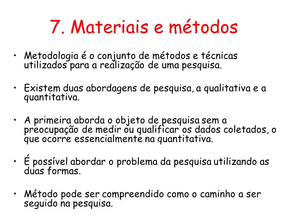 7. Materiais e métodos •Metodologia é o conjunto de métodos e técnicas utilizados para a realização de uma pesquisa. •Existem duas abordagens de pesqu
