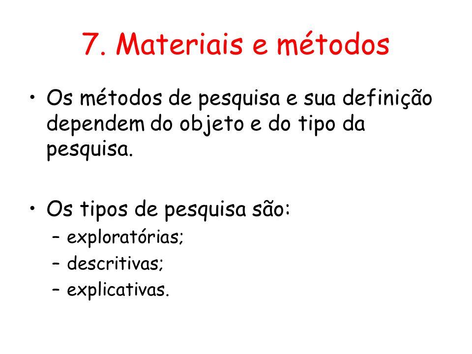 7. Materiais e métodos •Os métodos de pesquisa e sua definição dependem do objeto e do tipo da pesquisa. •Os tipos de pesquisa são: –exploratórias; –d