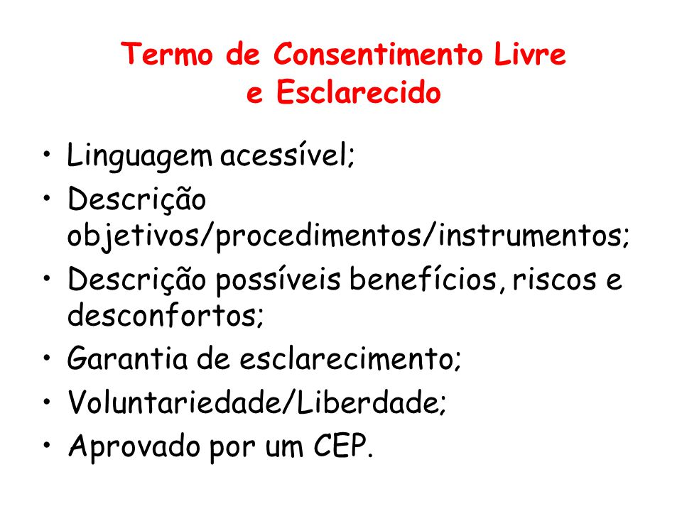 •Linguagem acessível; •Descrição objetivos/procedimentos/instrumentos; •Descrição possíveis benefícios, riscos e desconfortos; •Garantia de esclarecim