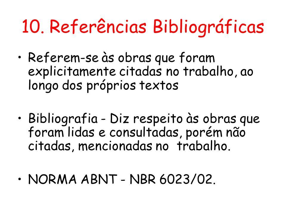 10. Referências Bibliográficas •Referem-se às obras que foram explicitamente citadas no trabalho, ao longo dos próprios textos •Bibliografia - Diz res