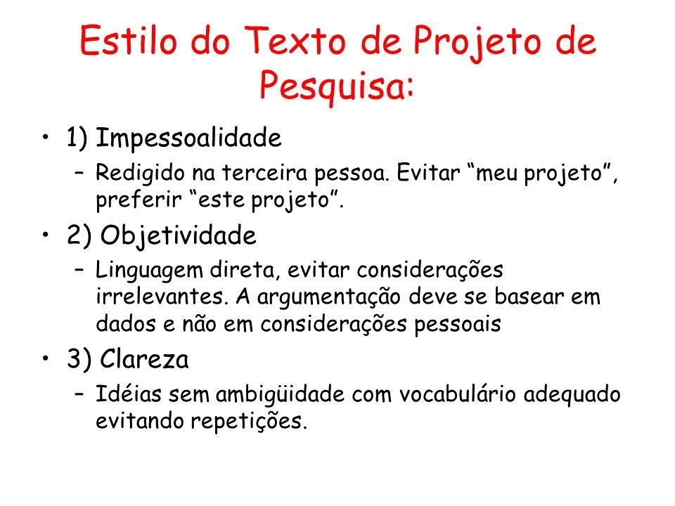 """Estilo do Texto de Projeto de Pesquisa: •1) Impessoalidade –Redigido na terceira pessoa. Evitar """"meu projeto"""", preferir """"este projeto"""". •2) Objetivida"""