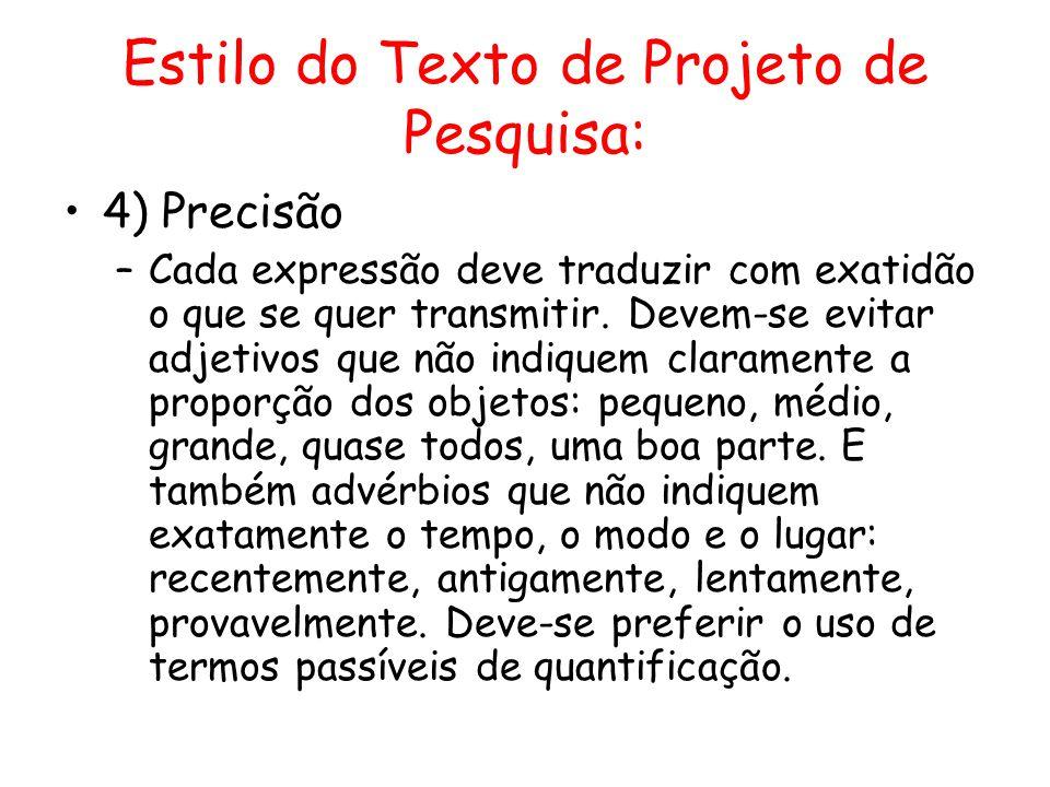 Estilo do Texto de Projeto de Pesquisa: •4) Precisão –Cada expressão deve traduzir com exatidão o que se quer transmitir. Devem-se evitar adjetivos qu