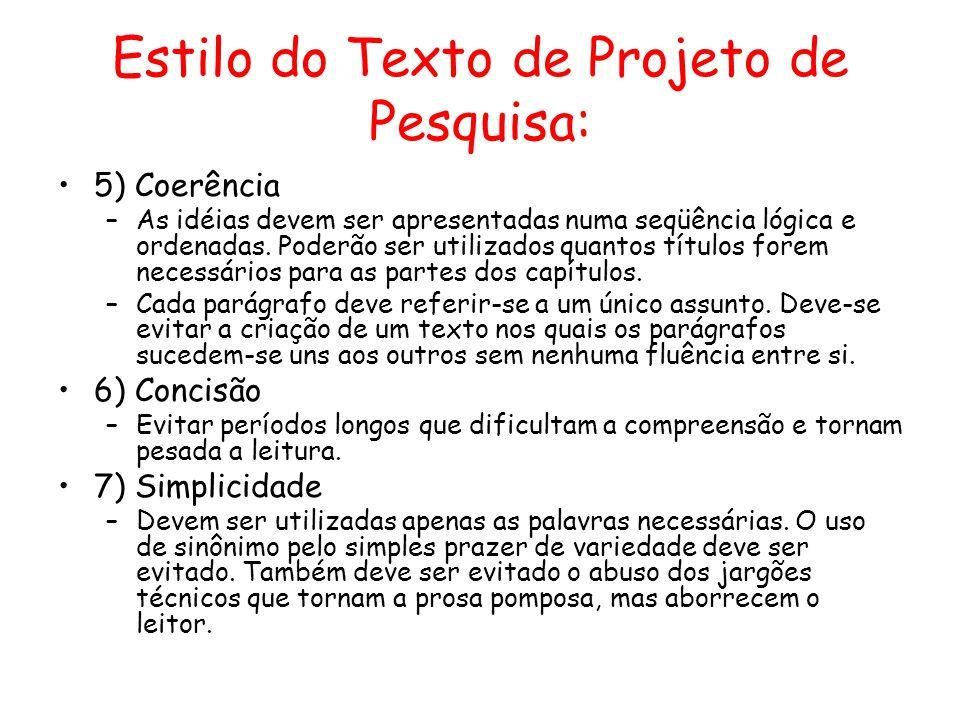 Estilo do Texto de Projeto de Pesquisa: •5) Coerência –As idéias devem ser apresentadas numa seqüência lógica e ordenadas. Poderão ser utilizados quan