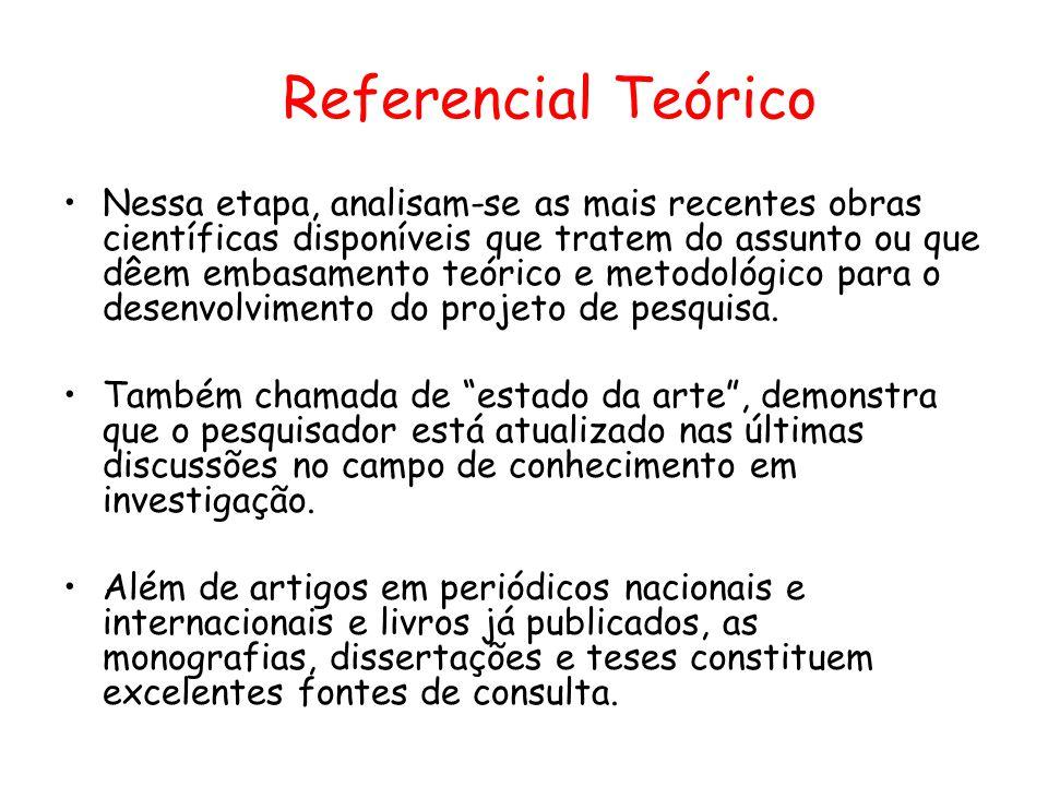 Referencial Teórico •Nessa etapa, analisam-se as mais recentes obras científicas disponíveis que tratem do assunto ou que dêem embasamento teórico e m