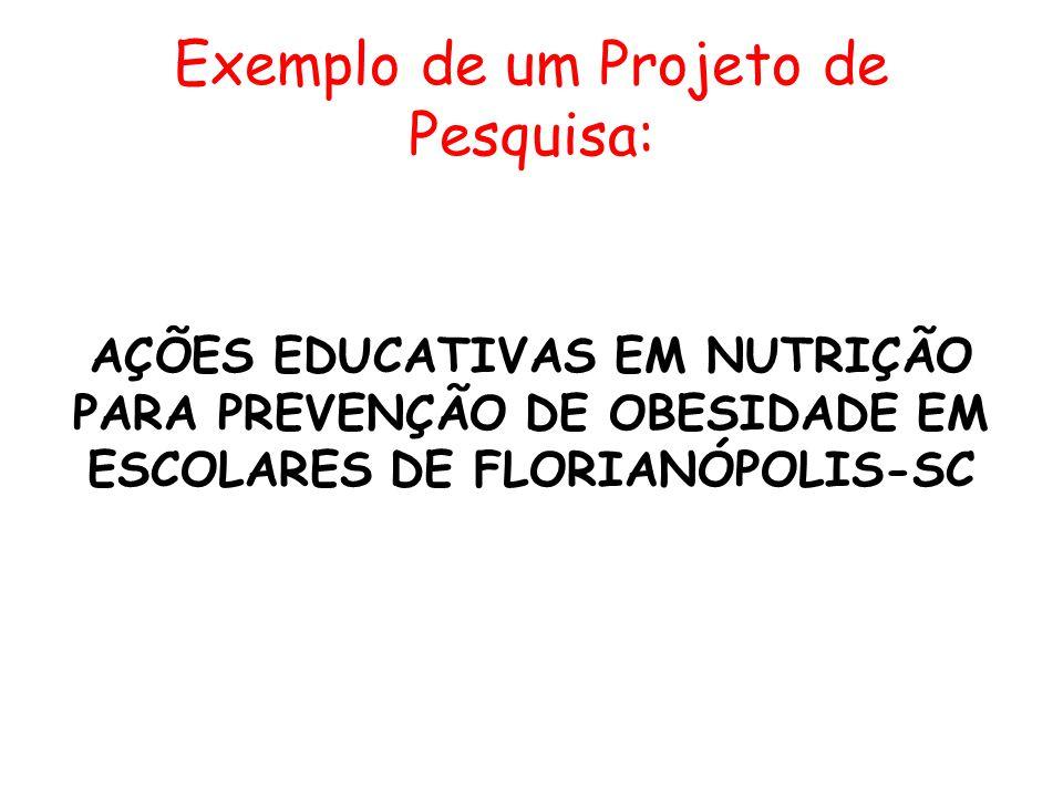 Exemplo de um Projeto de Pesquisa: AÇÕES EDUCATIVAS EM NUTRIÇÃO PARA PREVENÇÃO DE OBESIDADE EM ESCOLARES DE FLORIANÓPOLIS-SC