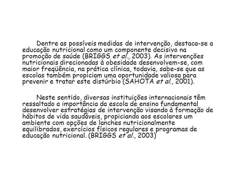 Dentre as possíveis medidas de intervenção, destaca-se a educação nutricional como um componente decisivo na promoção de saúde (BRIGGS et al., 2003).