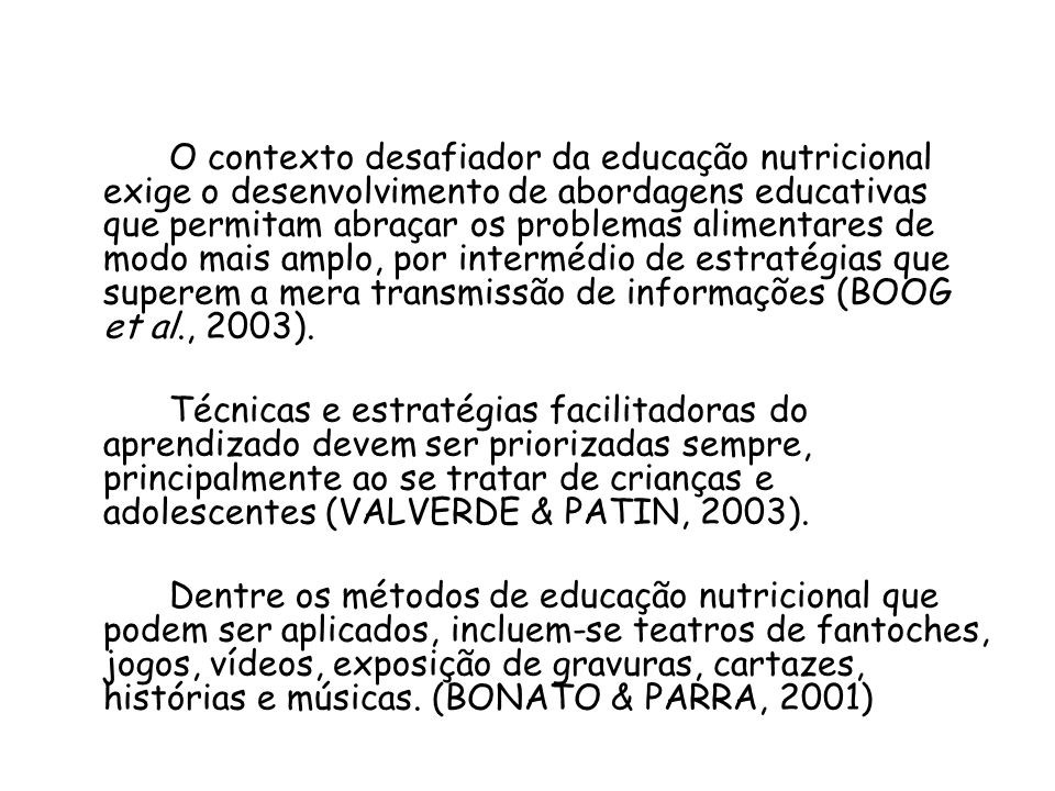 O contexto desafiador da educação nutricional exige o desenvolvimento de abordagens educativas que permitam abraçar os problemas alimentares de modo m