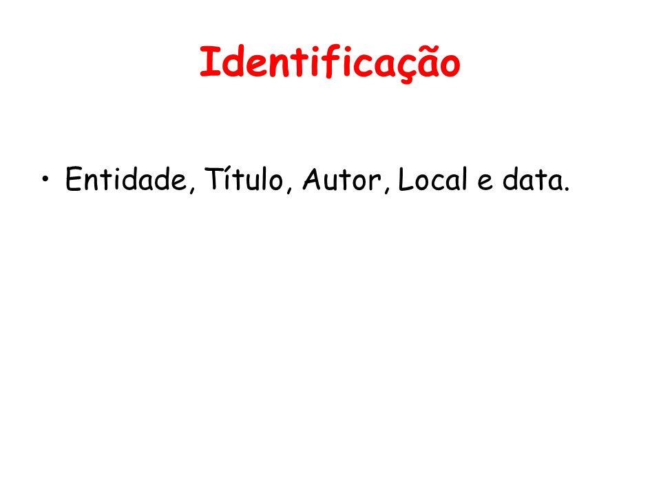 Identificação •Entidade, Título, Autor, Local e data.