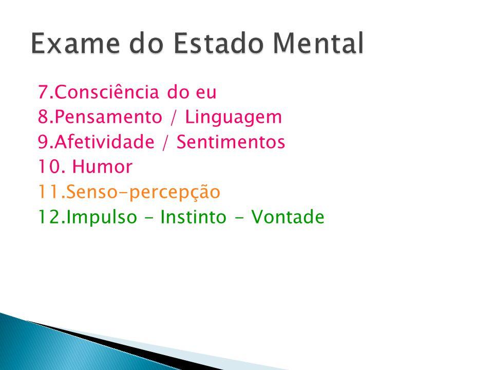 7.Consciência do eu 8.Pensamento / Linguagem 9.Afetividade / Sentimentos 10.