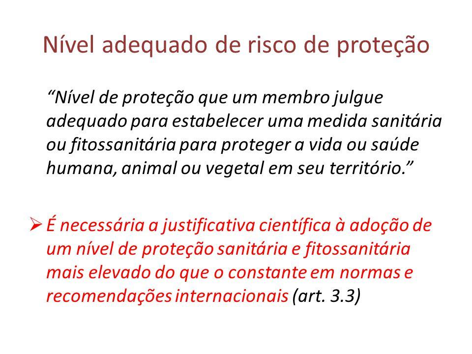 """Nível adequado de risco de proteção """"Nível de proteção que um membro julgue adequado para estabelecer uma medida sanitária ou fitossanitária para prot"""