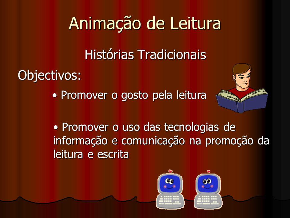 Animação de Leitura Histórias Tradicionais Objectivos: • Promover o gosto pela leitura • Promover o uso das tecnologias de informação e comunicação na