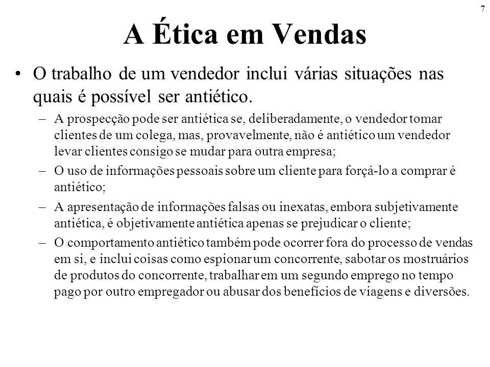 7 A Ética em Vendas •O trabalho de um vendedor inclui várias situações nas quais é possível ser antiético. –A prospecção pode ser antiética se, delibe