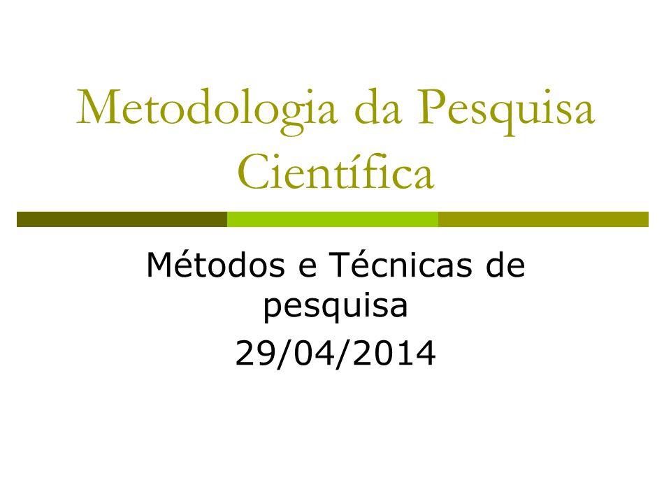 Definição do método A metodologia é indicada pelos Objetivos da pesquisa!