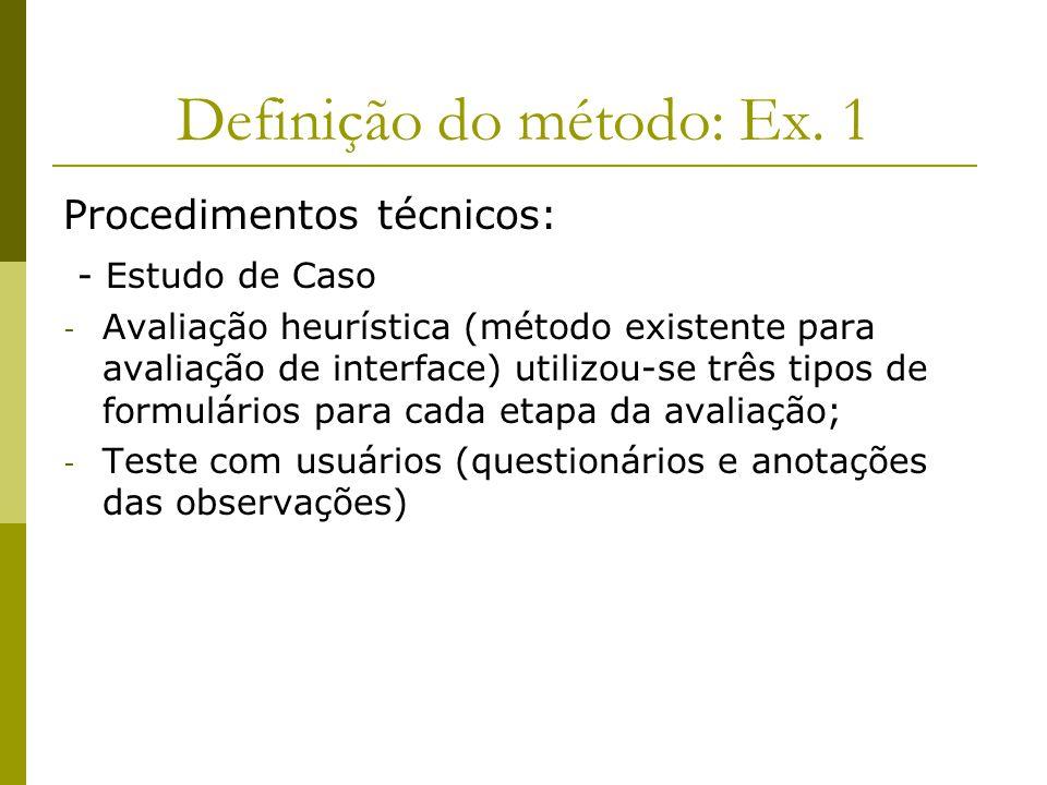 Definição do método: Ex. 1 Procedimentos técnicos: - Estudo de Caso - Avaliação heurística (método existente para avaliação de interface) utilizou-se