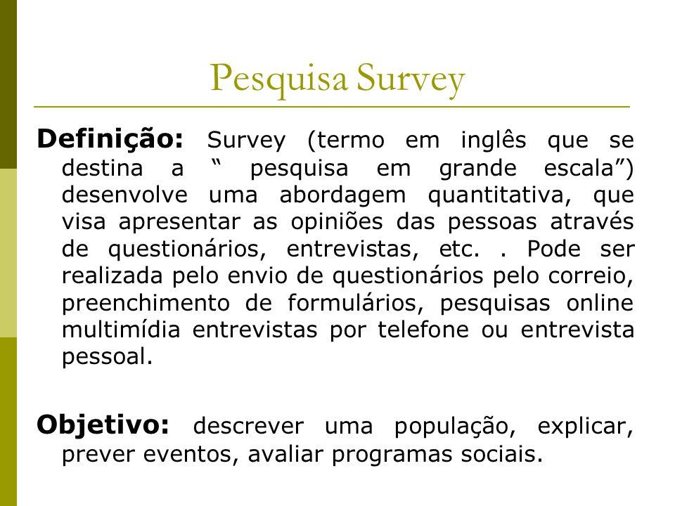"""Pesquisa Survey Definição: Survey (termo em inglês que se destina a """" pesquisa em grande escala"""") desenvolve uma abordagem quantitativa, que visa apre"""