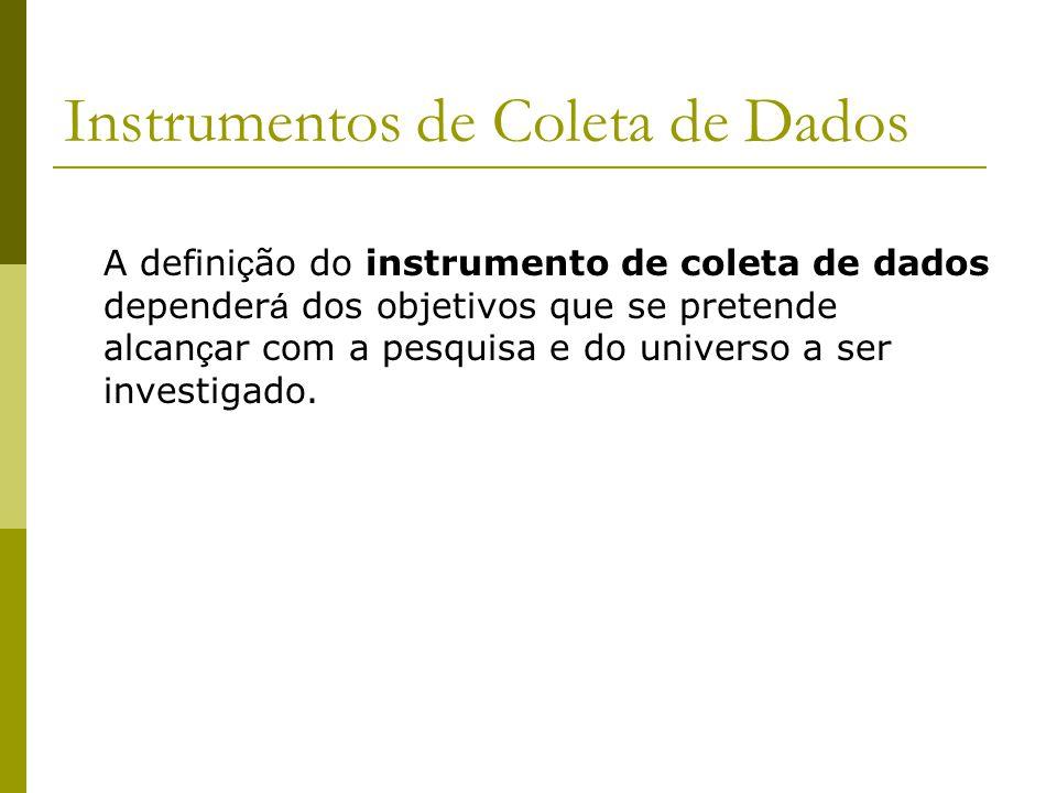 Instrumentos de Coleta de Dados A defini ç ão do instrumento de coleta de dados depender á dos objetivos que se pretende alcan ç ar com a pesquisa e d