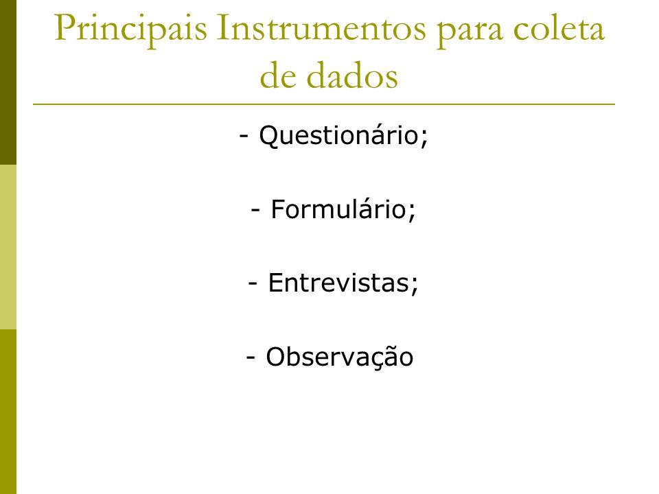 Principais Instrumentos para coleta de dados - Questionário; - Formulário; - Entrevistas; - Observação