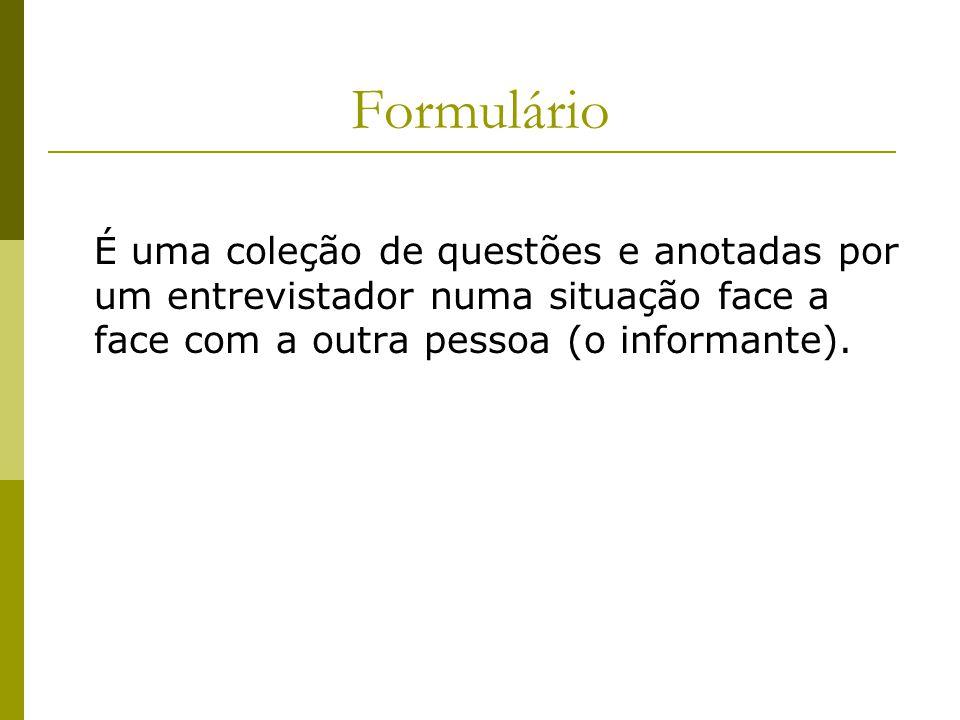 Formulário É uma coleção de questões e anotadas por um entrevistador numa situação face a face com a outra pessoa (o informante).