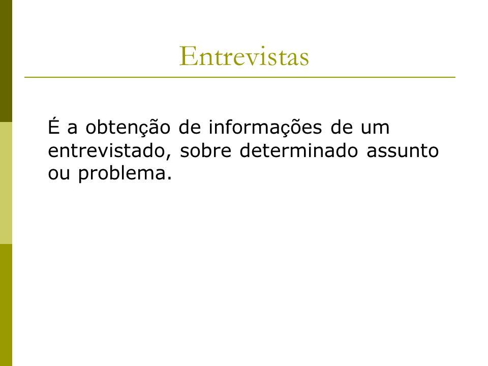 Entrevistas É a obten ç ão de informa ç ões de um entrevistado, sobre determinado assunto ou problema.