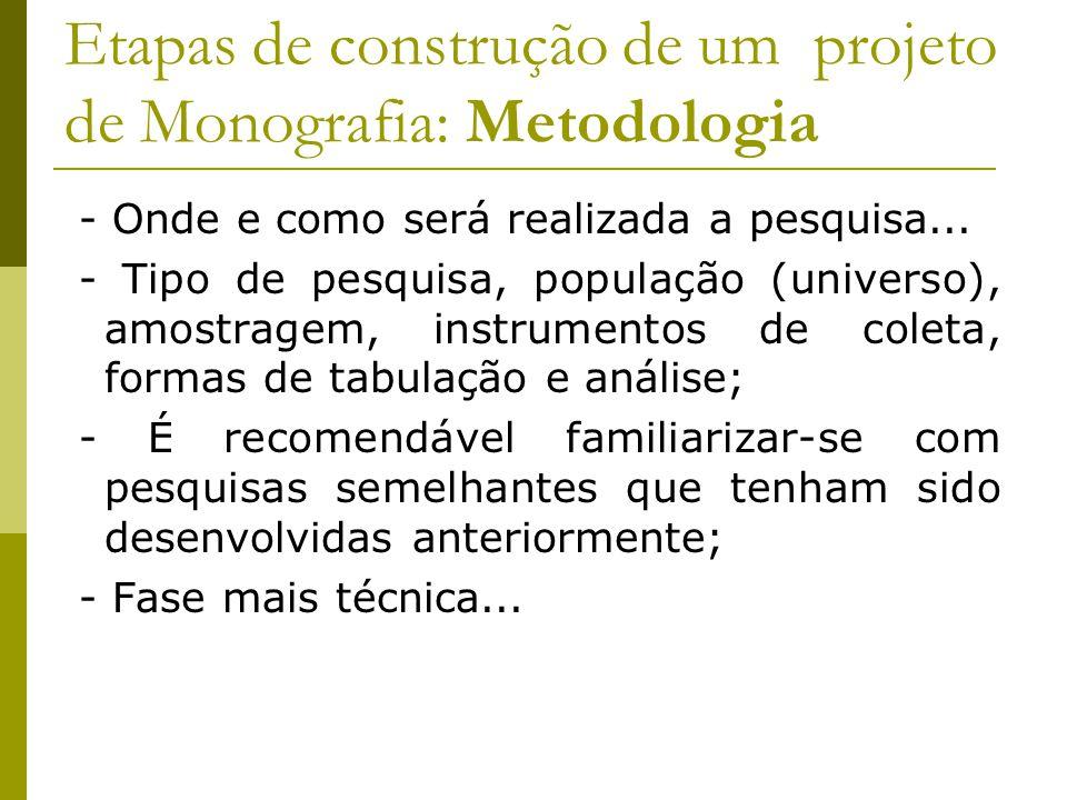 Etapas de construção de um projeto de Monografia: Metodologia - Onde e como será realizada a pesquisa... - Tipo de pesquisa, população (universo), amo