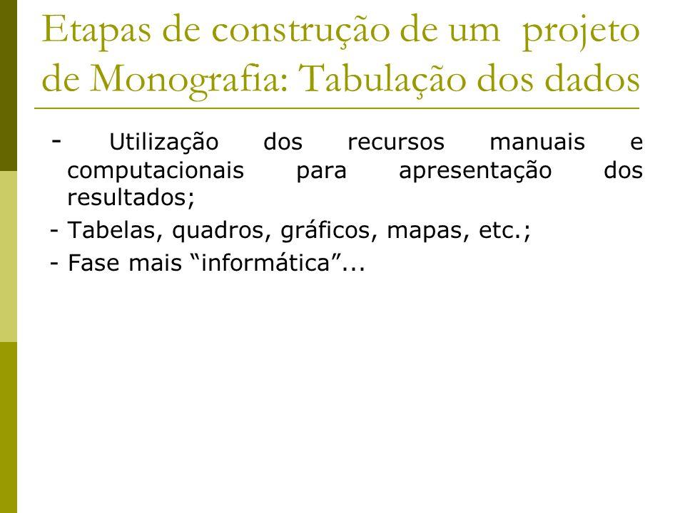 Etapas de construção de um projeto de Monografia: Tabulação dos dados - Utilização dos recursos manuais e computacionais para apresentação dos resulta