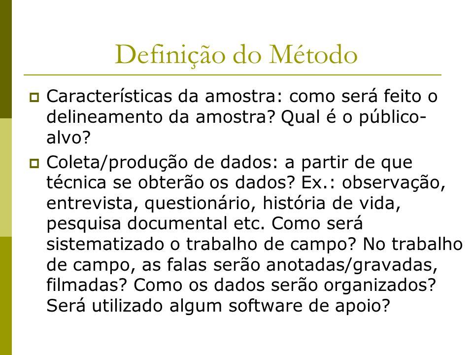 Definição do Método  Características da amostra: como será feito o delineamento da amostra? Qual é o público- alvo?  Coleta/produção de dados: a par