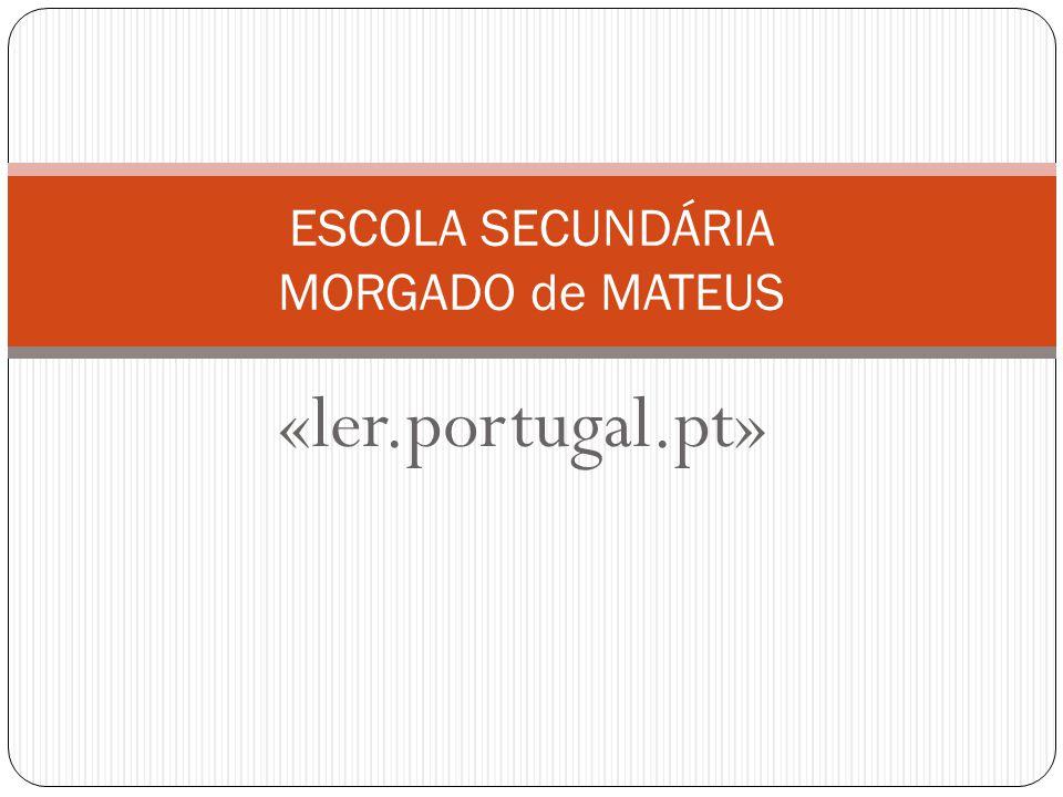 «ler.portugal.pt» ESCOLA SECUNDÁRIA MORGADO de MATEUS