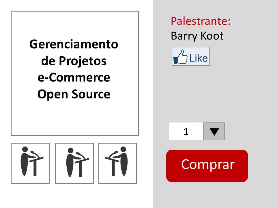 Palestrante: Barry Koot 1 Gerenciamento de Projetos e-Commerce Open Source Comprar