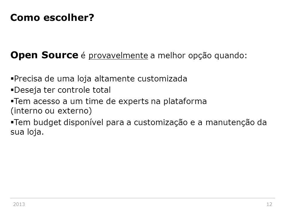 Como escolher? Open Source é provavelmente a melhor opção quando:  Precisa de uma loja altamente customizada  Deseja ter controle total  Tem acesso