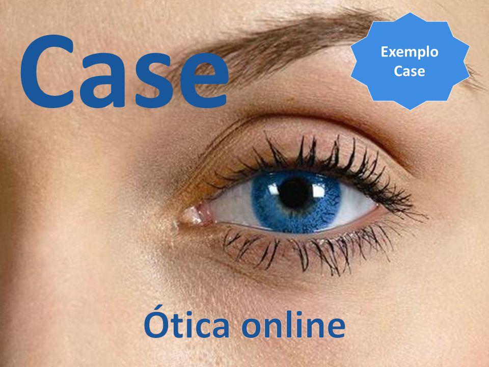 Case : Loja de Lentes de Contato 201332 Case Exemplo Case