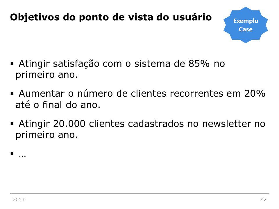 Objetivos do ponto de vista do usuário  Atingir satisfação com o sistema de 85% no primeiro ano.