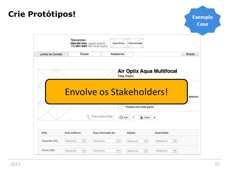 201353 Crie Protótipos! Exemplo Case Envolve os Stakeholders!