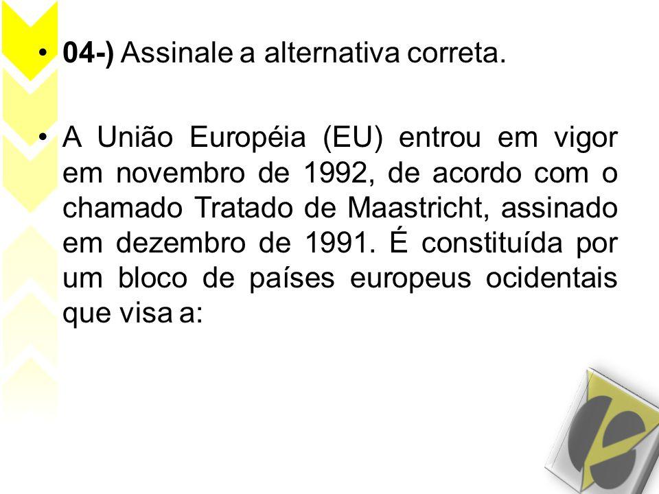 •04-) Assinale a alternativa correta. •A União Européia (EU) entrou em vigor em novembro de 1992, de acordo com o chamado Tratado de Maastricht, assin