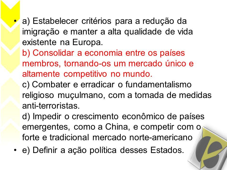 •a) Estabelecer critérios para a redução da imigração e manter a alta qualidade de vida existente na Europa. b) Consolidar a economia entre os países