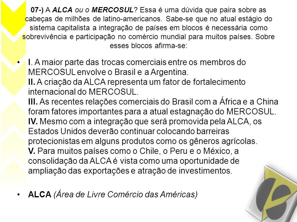 07-) A ALCA ou o MERCOSUL? Essa é uma dúvida que paira sobre as cabeças de milhões de latino-americanos. Sabe-se que no atual estágio do sistema capit