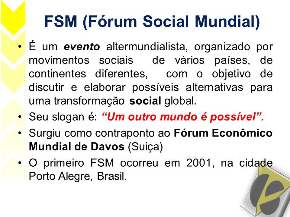 FSM (Fórum Social Mundial) •É um evento altermundialista, organizado por movimentos sociais de vários países, de continentes diferentes, com o objetiv