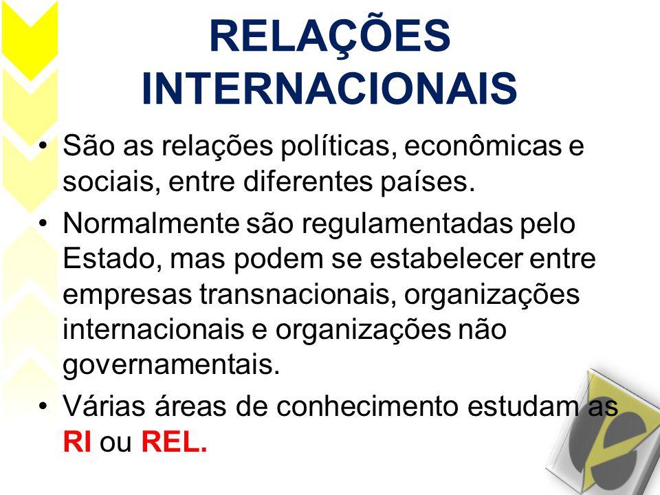 RELAÇÕES INTERNACIONAIS •São as relações políticas, econômicas e sociais, entre diferentes países. •Normalmente são regulamentadas pelo Estado, mas po