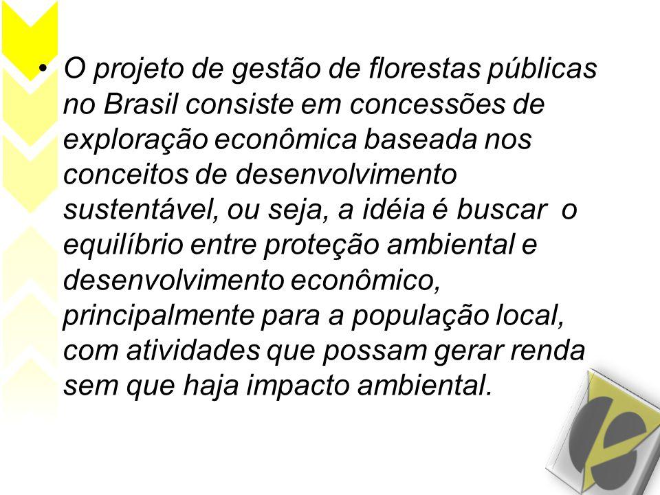 •O projeto de gestão de florestas públicas no Brasil consiste em concessões de exploração econômica baseada nos conceitos de desenvolvimento sustentáv