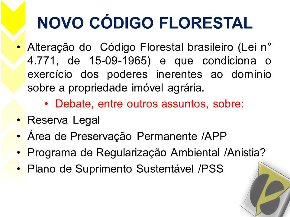 NOVO CÓDIGO FLORESTAL •Alteração do Código Florestal brasileiro (Lei n° 4.771, de 15-09-1965) e que condiciona o exercício dos poderes inerentes ao do
