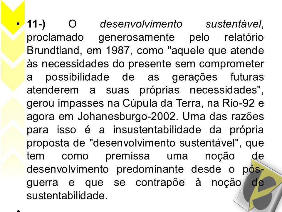 •11-) O desenvolvimento sustentável, proclamado generosamente pelo relatório Brundtland, em 1987, como