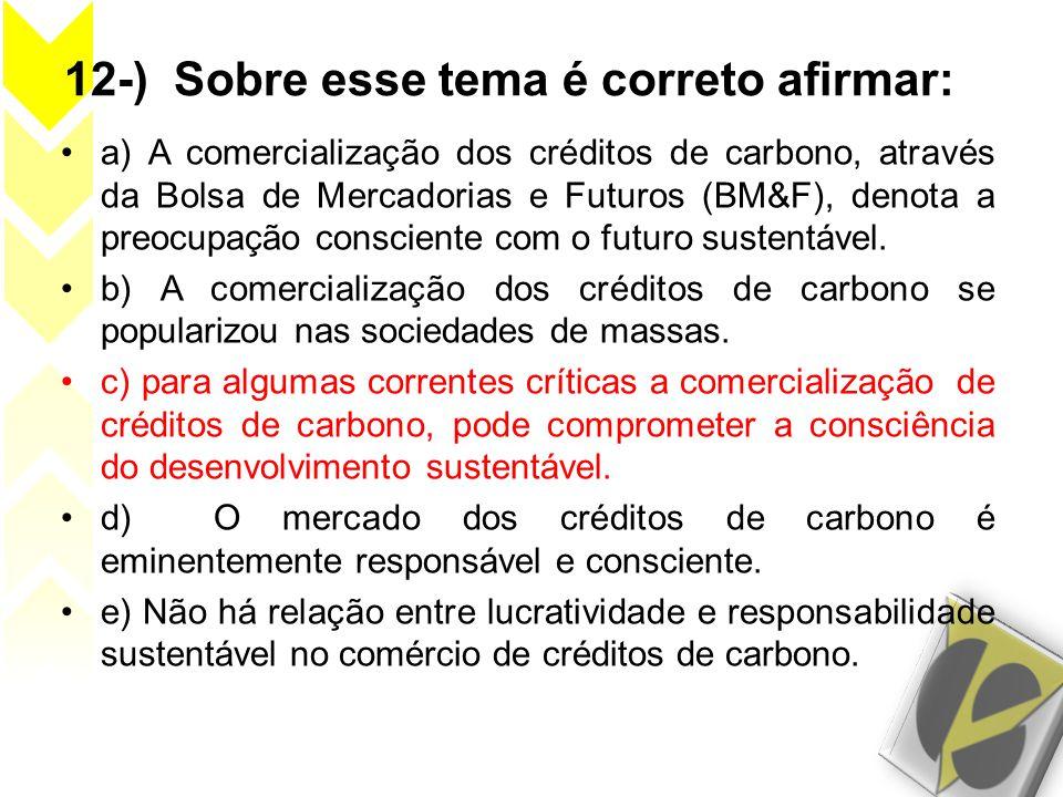 12-) Sobre esse tema é correto afirmar: •a) A comercialização dos créditos de carbono, através da Bolsa de Mercadorias e Futuros (BM&F), denota a preo
