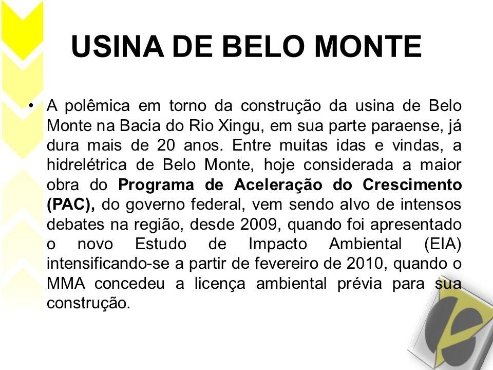 USINA DE BELO MONTE •A polêmica em torno da construção da usina de Belo Monte na Bacia do Rio Xingu, em sua parte paraense, já dura mais de 20 anos. E