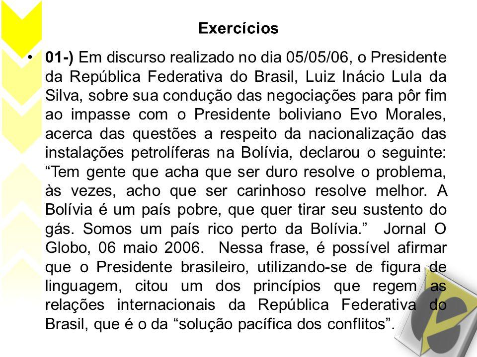 Exercícios •01-) Em discurso realizado no dia 05/05/06, o Presidente da República Federativa do Brasil, Luiz Inácio Lula da Silva, sobre sua condução