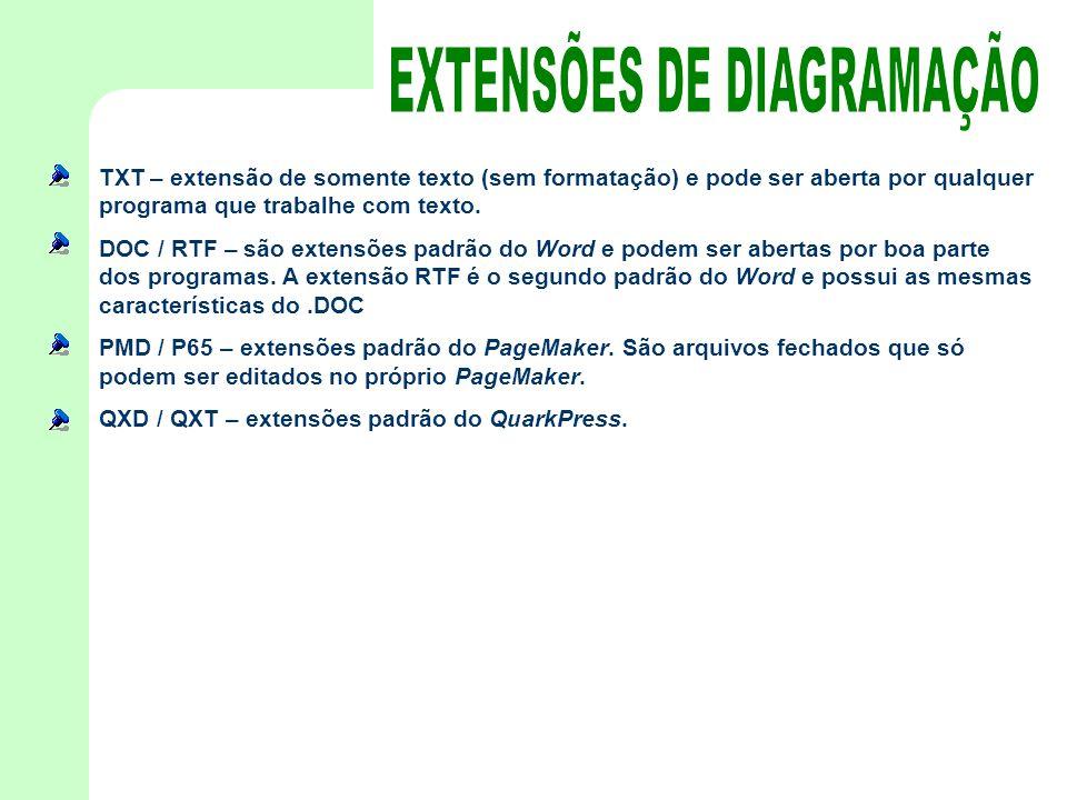 TXT – extensão de somente texto (sem formatação) e pode ser aberta por qualquer programa que trabalhe com texto. DOC / RTF – são extensões padrão do W