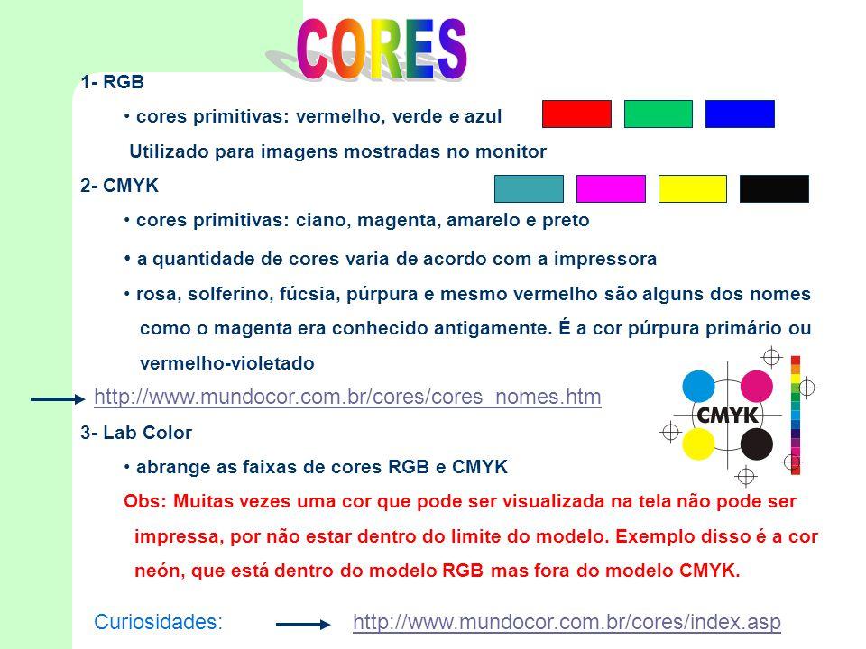 1- RGB • cores primitivas: vermelho, verde e azul Utilizado para imagens mostradas no monitor 2- CMYK • cores primitivas: ciano, magenta, amarelo e pr