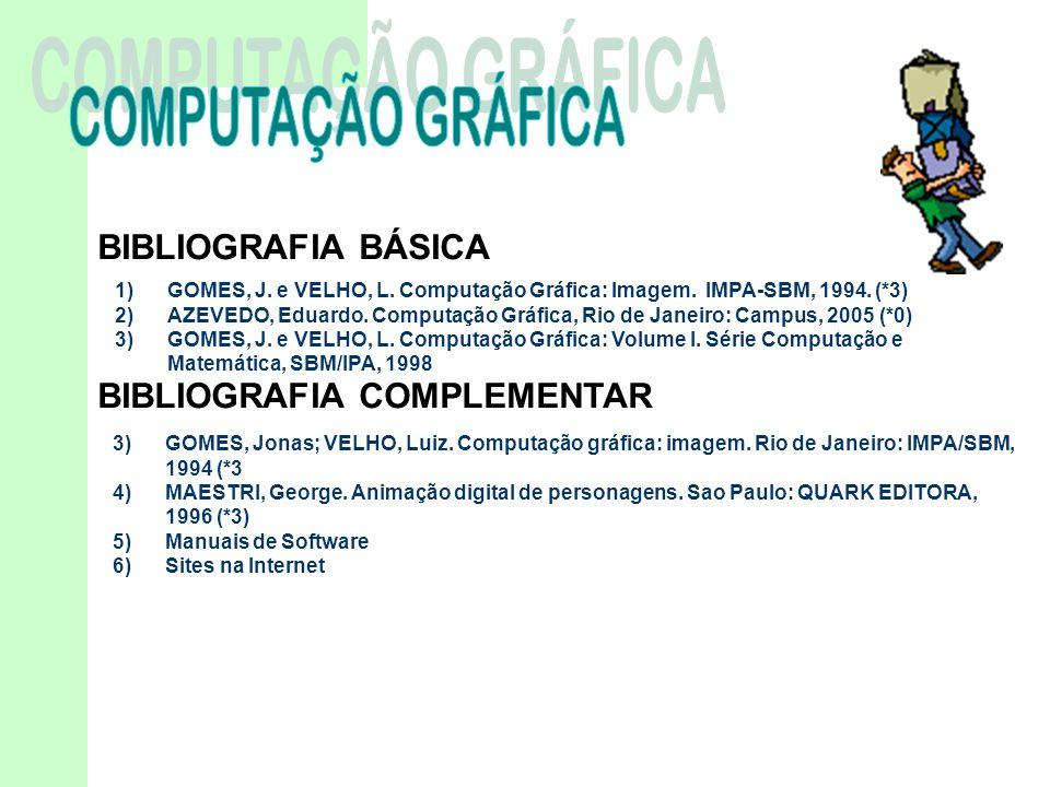 BIBLIOGRAFIA BÁSICA 1)GOMES, J. e VELHO, L. Computação Gráfica: Imagem. IMPA-SBM, 1994. (*3) 2)AZEVEDO, Eduardo. Computação Gráfica, Rio de Janeiro: C