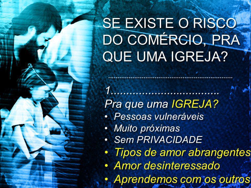 SE EXISTE O RISCO DO COMÉRCIO, PRA QUE UMA IGREJA.