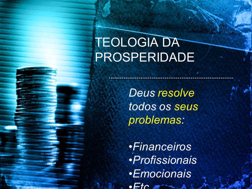 Deus resolve todos os seus problemas: •Financeiros •Profissionais •Emocionais •Etc.