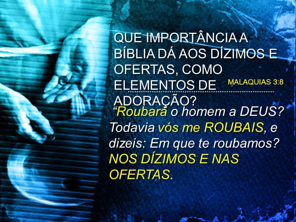 MALAQUIAS 3:8 Roubará o homem a DEUS.Todavia vós me ROUBAIS, e dizeis: Em que te roubamos.